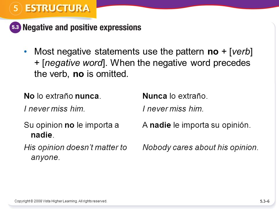 Most negative statements use the pattern no + [verb] + [negative word]